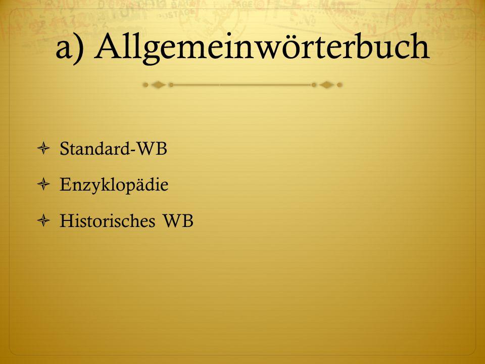 a) Allgemeinwörterbuch Standard-WB Enzyklopädie Historisches WB