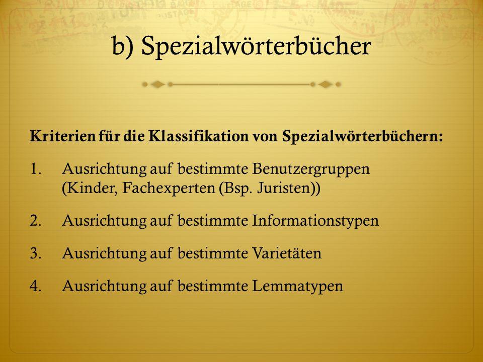 b) Spezialwörterbücher Kriterien für die Klassifikation von Spezialwörterbüchern: 1.Ausrichtung auf bestimmte Benutzergruppen (Kinder, Fachexperten (Bsp.