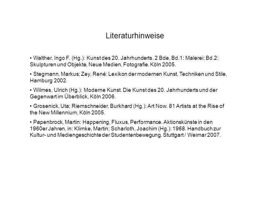 Literaturhinweise Walther, Ingo F. (Hg.): Kunst des 20. Jahrhunderts. 2 Bde, Bd.1: Malerei; Bd.2: Skulpturen und Objekte, Neue Medien, Fotografie. Köl