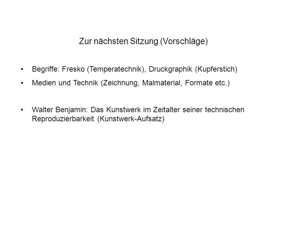 Zur nächsten Sitzung (Vorschläge) Begriffe: Fresko (Temperatechnik), Druckgraphik (Kupferstich) Medien und Technik (Zeichnung, Malmaterial, Formate et