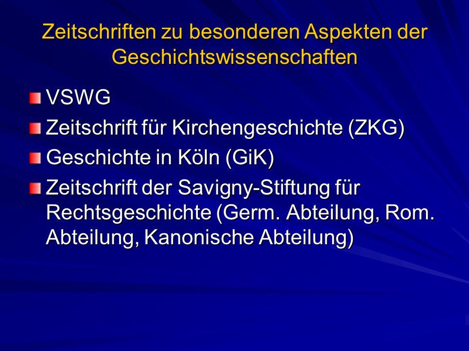 Zeitschriften zu besonderen Aspekten der Geschichtswissenschaften VSWG Zeitschrift für Kirchengeschichte (ZKG) Geschichte in Köln (GiK) Zeitschrift de