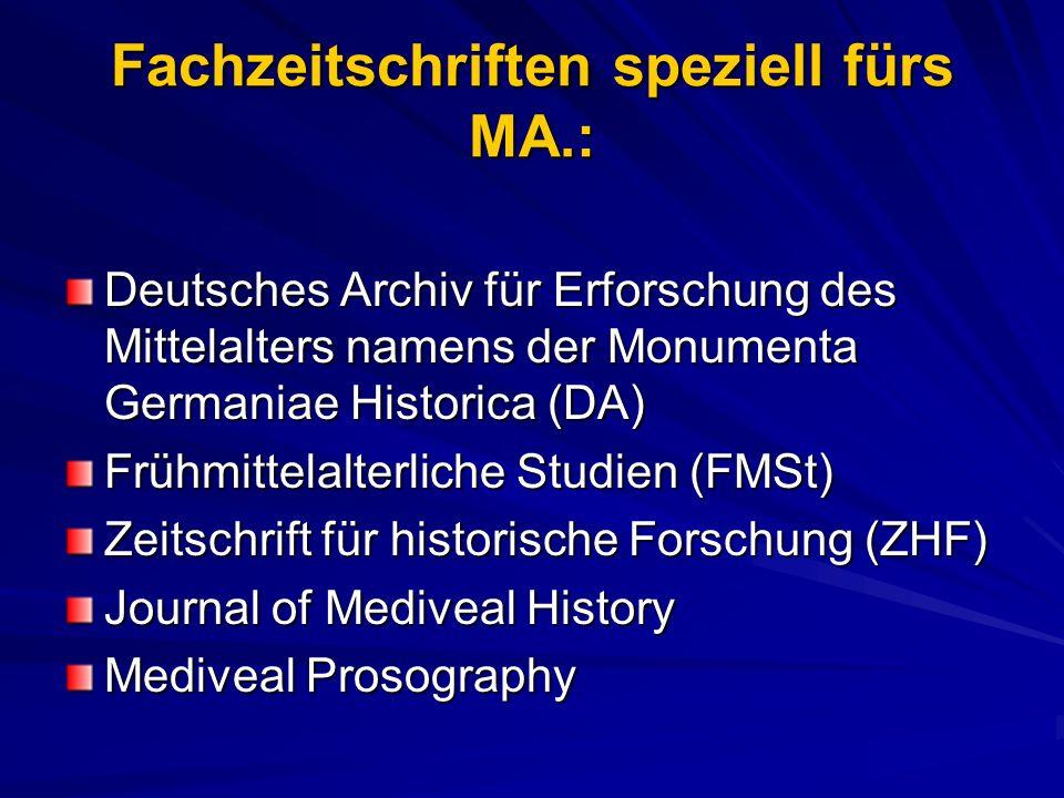 Fachzeitschriften speziell fürs MA.: Deutsches Archiv für Erforschung des Mittelalters namens der Monumenta Germaniae Historica (DA) Frühmittelalterli