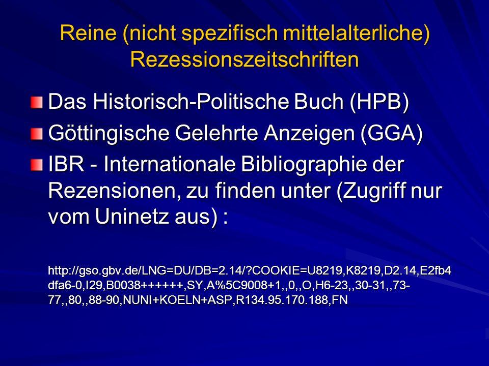 Reine (nicht spezifisch mittelalterliche) Rezessionszeitschriften Das Historisch-Politische Buch (HPB) Göttingische Gelehrte Anzeigen (GGA) IBR - Inte