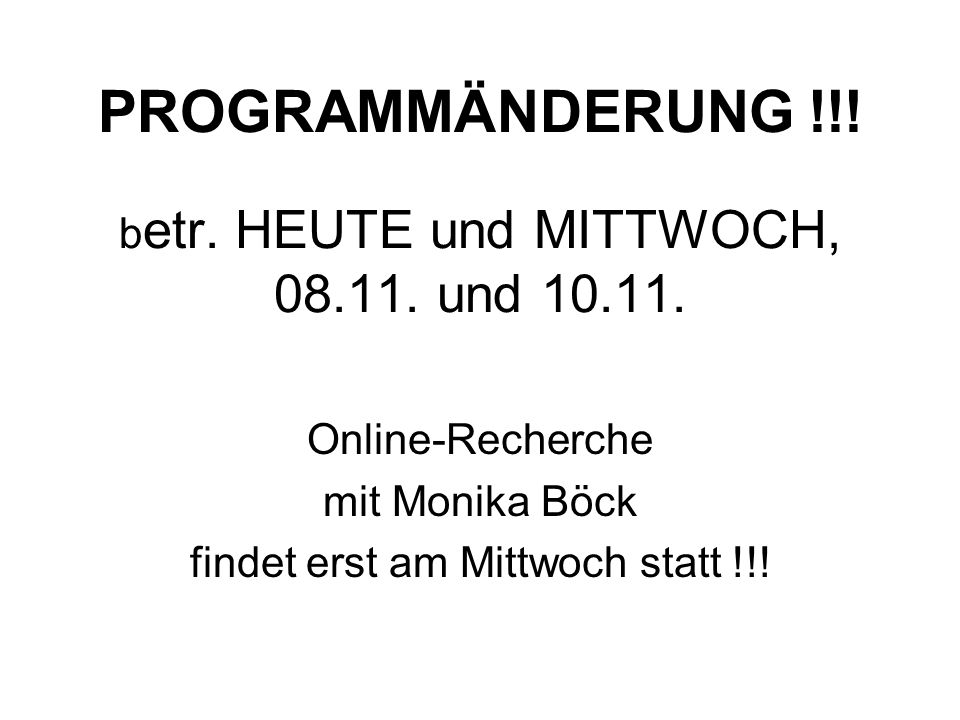 PROGRAMMÄNDERUNG !!! b etr. HEUTE und MITTWOCH, 08.11. und 10.11. Online-Recherche mit Monika Böck findet erst am Mittwoch statt !!!