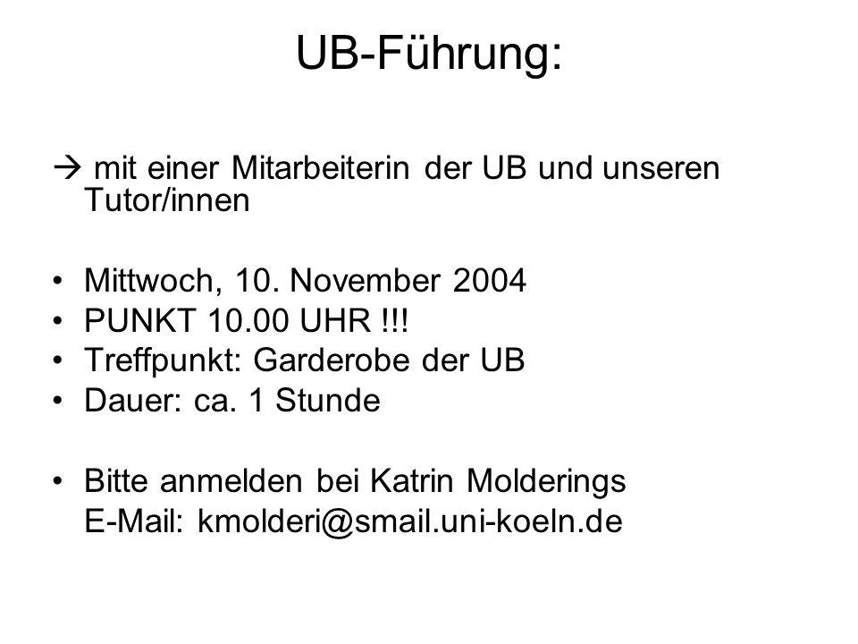 UB-Führung: mit einer Mitarbeiterin der UB und unseren Tutor/innen Mittwoch, 10. November 2004 PUNKT 10.00 UHR !!! Treffpunkt: Garderobe der UB Dauer: