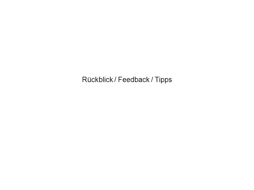 Rückblick / Feedback / Tipps