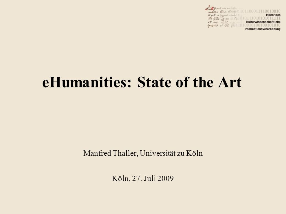 eHumanities: State of the Art Manfred Thaller, Universität zu Köln Köln, 27. Juli 2009