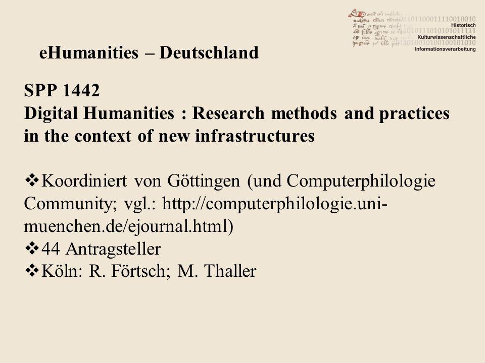 SPP 1442 Digital Humanities : Research methods and practices in the context of new infrastructures Koordiniert von Göttingen (und Computerphilologie Community; vgl.: http://computerphilologie.uni- muenchen.de/ejournal.html) 44 Antragsteller Köln: R.