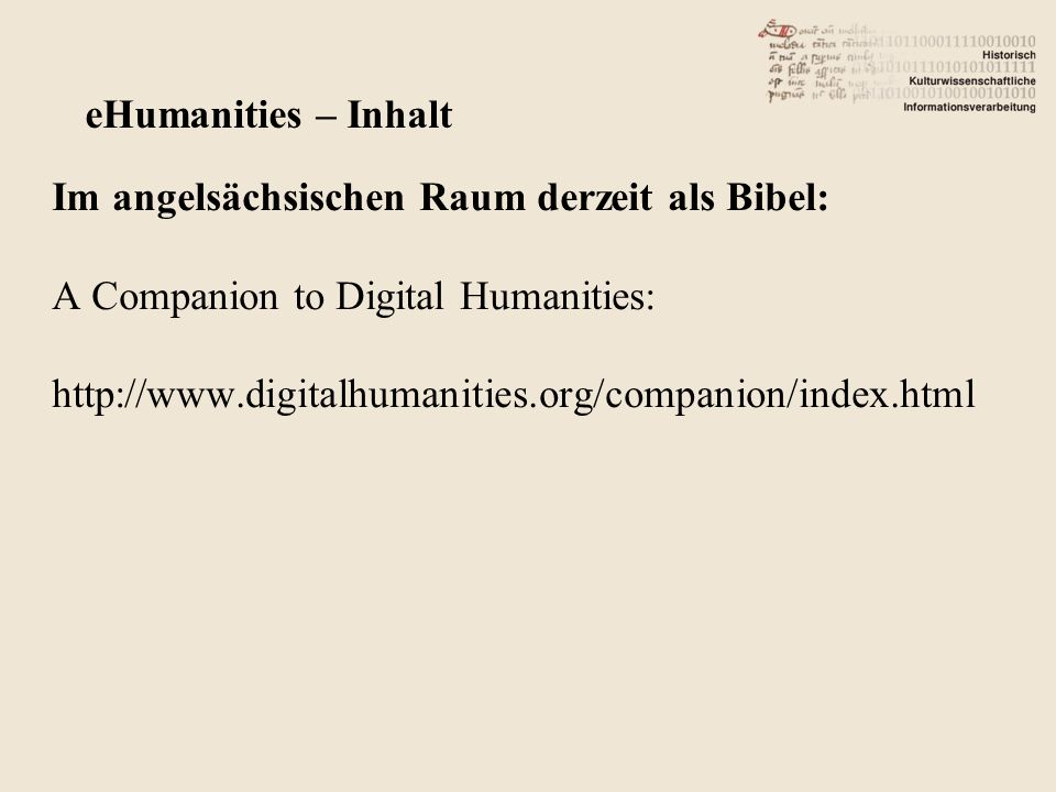 Im angelsächsischen Raum derzeit als Bibel: A Companion to Digital Humanities: http://www.digitalhumanities.org/companion/index.html eHumanities – Inhalt