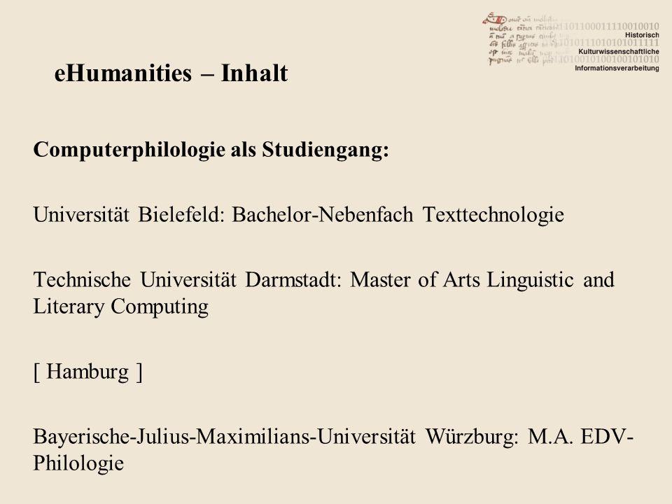 Computerphilologie als Studiengang: Universität Bielefeld: Bachelor-Nebenfach Texttechnologie Technische Universität Darmstadt: Master of Arts Linguis