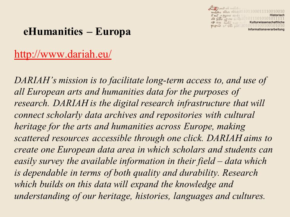 http://www.dariah.eu/ DARIAHs mission is to facilitate long-term access to, and use of all European arts and humanities data for the purposes of research.