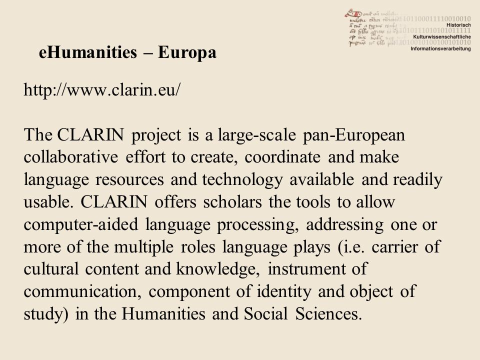 http://www.clarin.eu/ The CLARIN project is a large-scale pan-European collaborative effort to create, coordinate and make language resources and tech