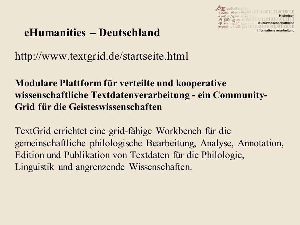 http://www.textgrid.de/startseite.html Modulare Plattform für verteilte und kooperative wissenschaftliche Textdatenverarbeitung - ein Community- Grid