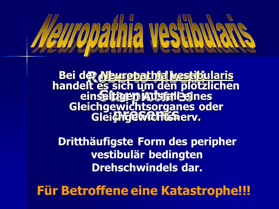 Roberto Alberti Starpictures presents Bei der Neuropathia vestibularis handelt es sich um den plötzlichen einseitigen Ausfall eines Gleichgewichtsorga