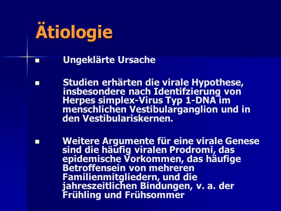 Ätiologie Ungeklärte Ursache Studien erhärten die virale Hypothese, insbesondere nach Identifzierung von Herpes simplex-Virus Typ 1-DNA im menschliche