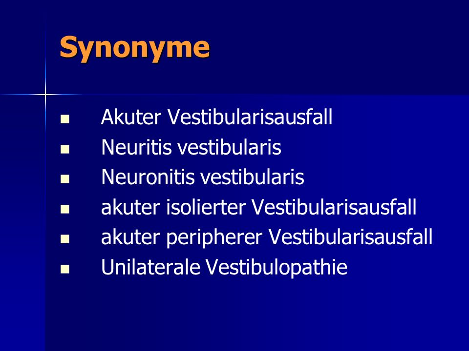 Synonyme Akuter Vestibularisausfall Neuritis vestibularis Neuronitis vestibularis akuter isolierter Vestibularisausfall akuter peripherer Vestibularis