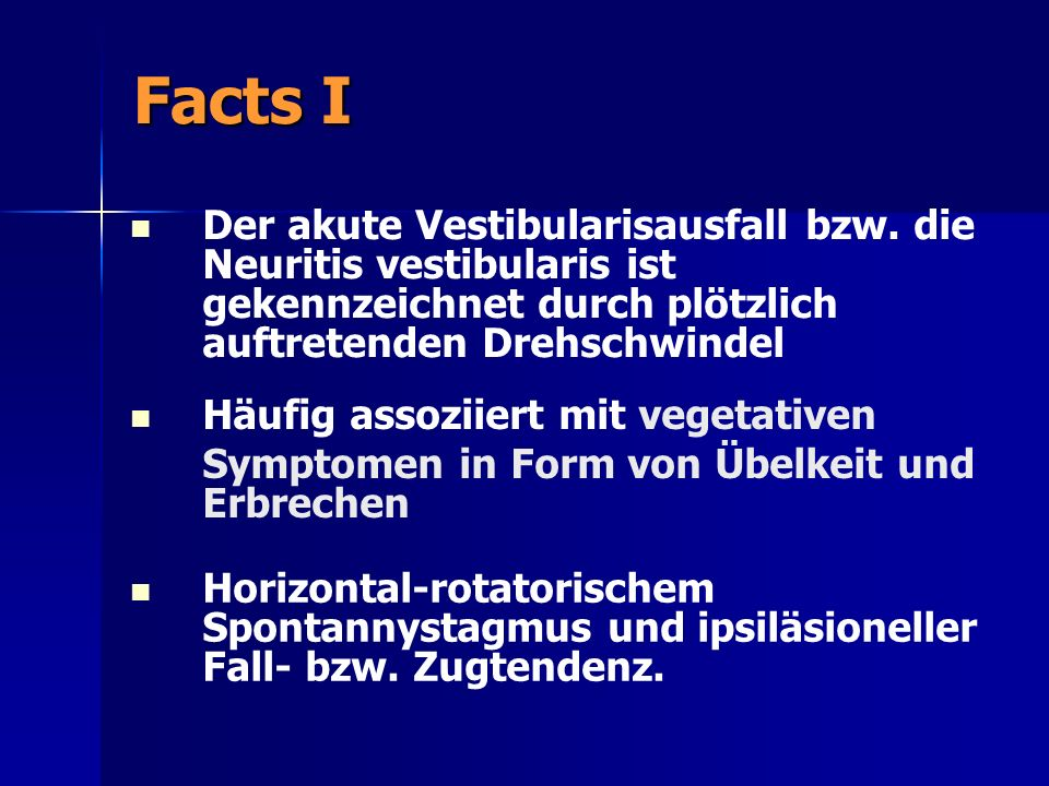 Facts I Der akute Vestibularisausfall bzw. die Neuritis vestibularis ist gekennzeichnet durch plötzlich auftretenden Drehschwindel Häufig assoziiert m