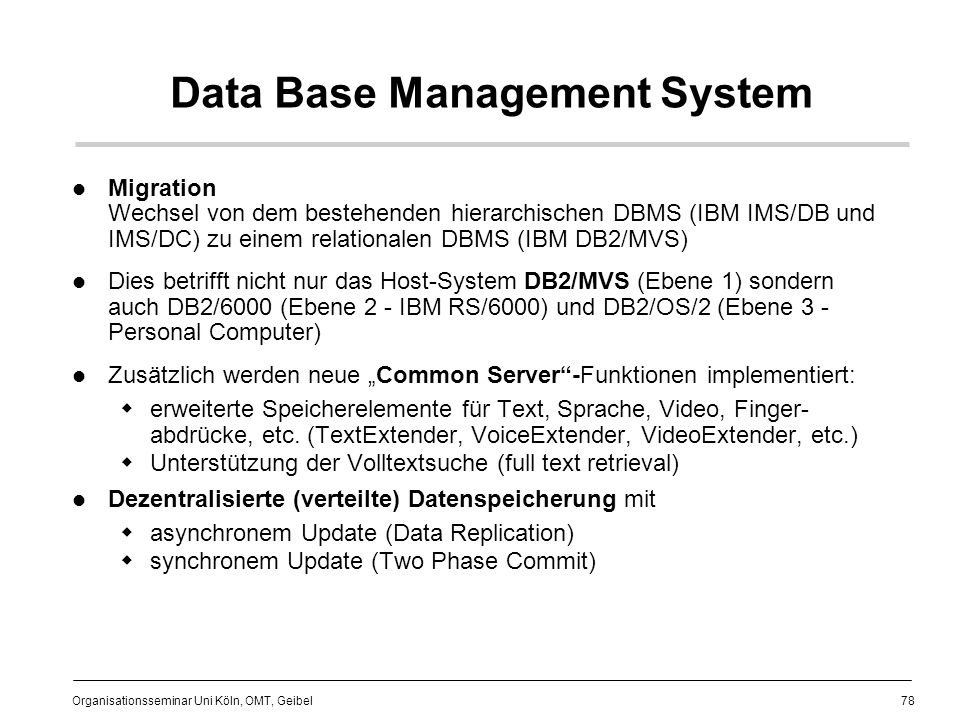 78 Organisationsseminar Uni Köln, OMT, Geibel Data Base Management System Migration Wechsel von dem bestehenden hierarchischen DBMS (IBM IMS/DB und IM