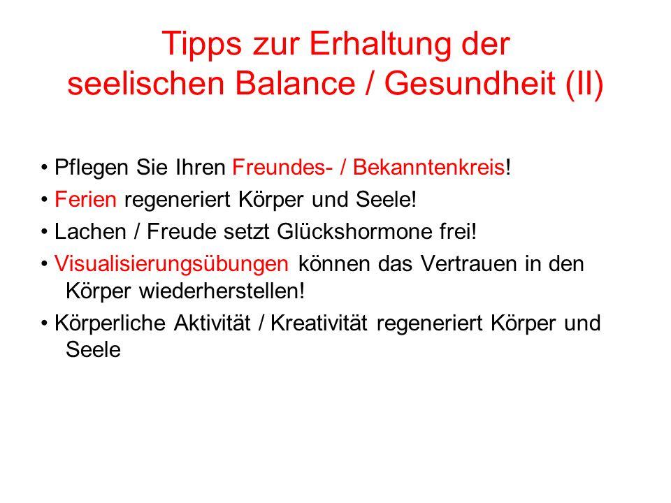Tipps zur Erhaltung der seelischen Balance / Gesundheit (II) Pflegen Sie Ihren Freundes- / Bekanntenkreis! Ferien regeneriert Körper und Seele! Lachen