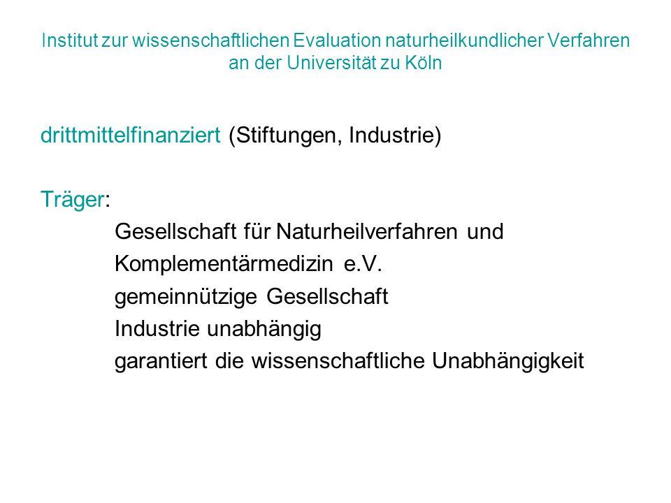 Institut zur wissenschaftlichen Evaluation naturheilkundlicher Verfahren an der Universität zu Köln drittmittelfinanziert (Stiftungen, Industrie) Träg