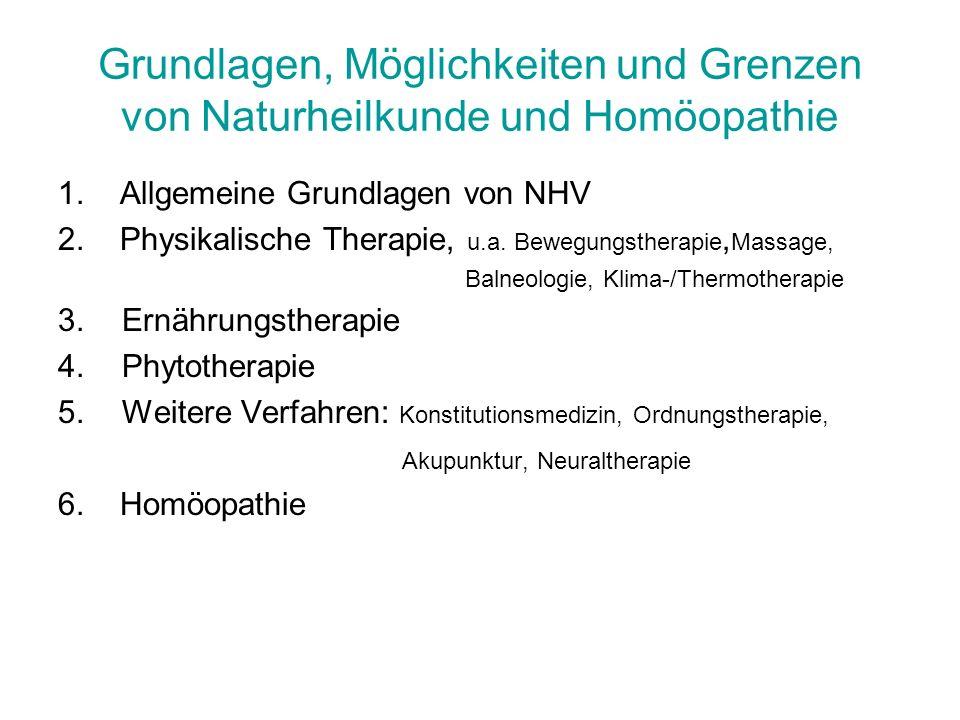 Grundlagen, Möglichkeiten und Grenzen von Naturheilkunde und Homöopathie 1. Allgemeine Grundlagen von NHV 2. Physikalische Therapie, u.a. Bewegungsthe