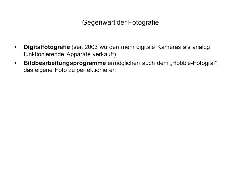 Gegenwart der Fotografie Digitalfotografie (seit 2003 wurden mehr digitale Kameras als analog funktionierende Apparate verkauft) Bildbearbeitungsprogr