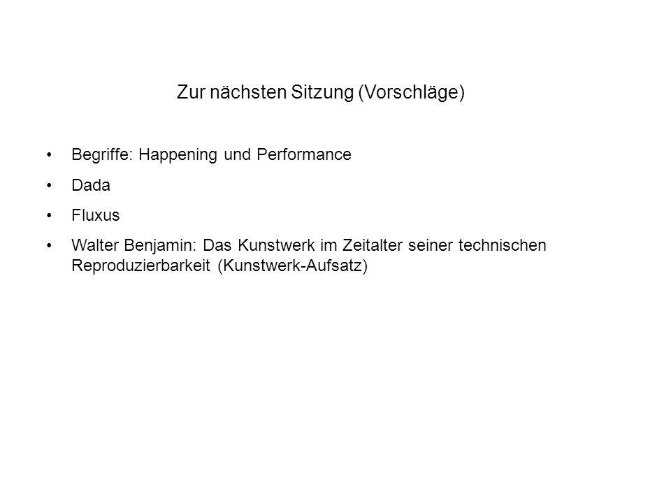 Zur nächsten Sitzung (Vorschläge) Begriffe: Happening und Performance Dada Fluxus Walter Benjamin: Das Kunstwerk im Zeitalter seiner technischen Repro