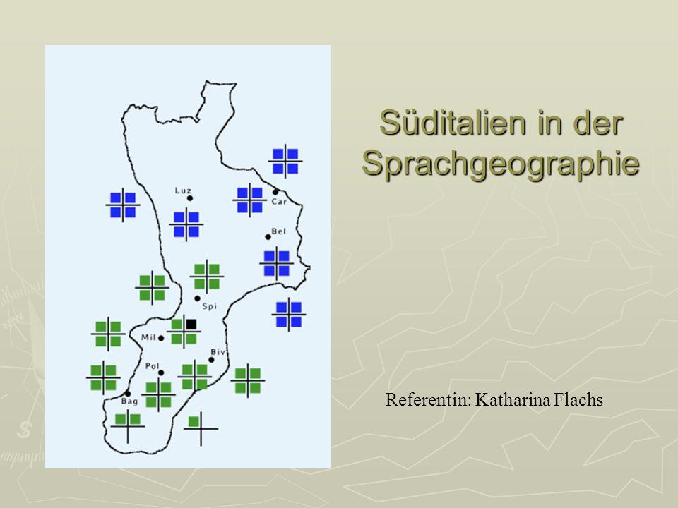 Referentin: Katharina Flachs Süditalien in der Sprachgeographie
