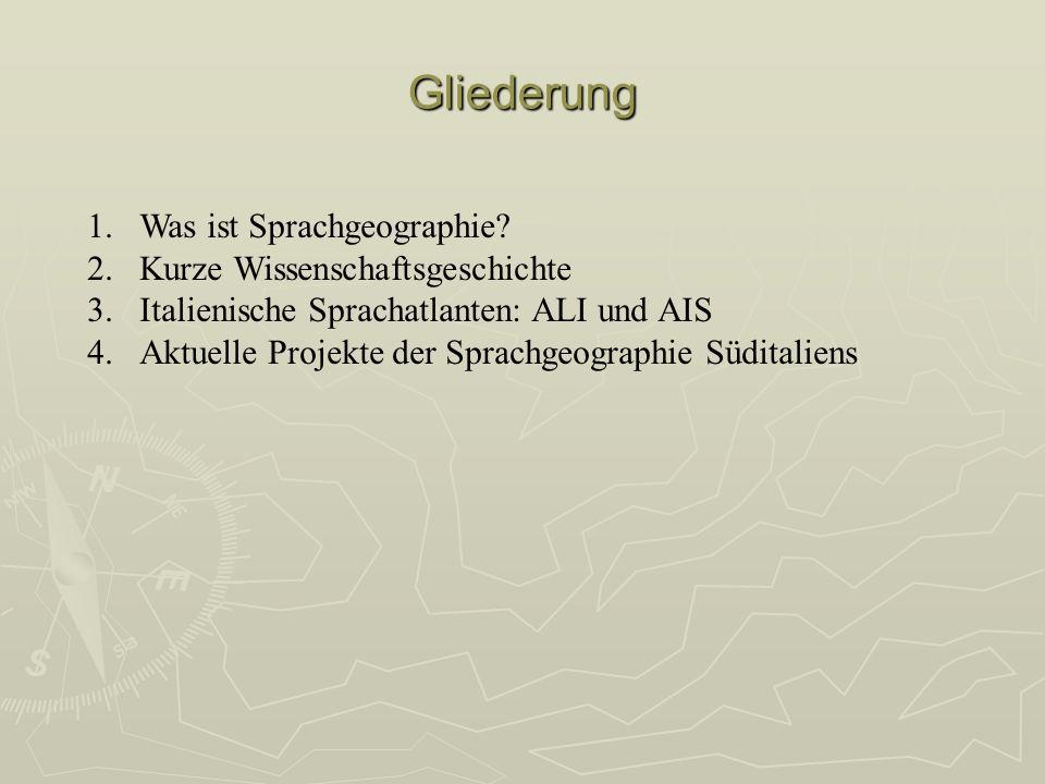 1.Was ist Sprachgeographie? 2.Kurze Wissenschaftsgeschichte 3.Italienische Sprachatlanten: ALI und AIS 4.Aktuelle Projekte der Sprachgeographie Südita