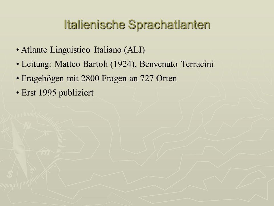 Italienische Sprachatlanten Atlante Linguistico Italiano (ALI) Leitung: Matteo Bartoli (1924), Benvenuto Terracini Fragebögen mit 2800 Fragen an 727 O