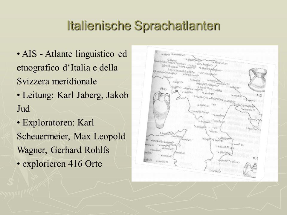 Italienische Sprachatlanten AIS - Atlante linguistico ed etnografico dItalia e della Svizzera meridionale Leitung: Karl Jaberg, Jakob Jud Exploratoren