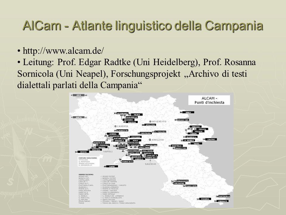 AlCam - Atlante linguistico della Campania http://www.alcam.de/ Leitung: Prof. Edgar Radtke (Uni Heidelberg), Prof. Rosanna Sornicola (Uni Neapel), Fo