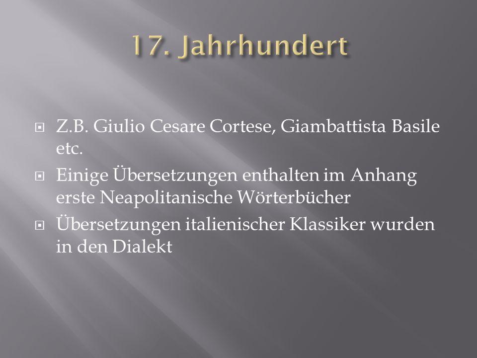 Z.B. Giulio Cesare Cortese, Giambattista Basile etc. Einige Übersetzungen enthalten im Anhang erste Neapolitanische Wörterbücher Übersetzungen italien