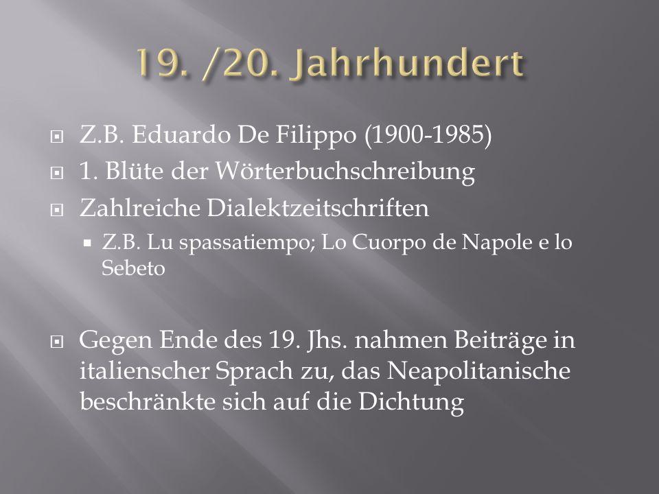 Z.B. Eduardo De Filippo (1900-1985) 1. Blüte der Wörterbuchschreibung Zahlreiche Dialektzeitschriften Z.B. Lu spassatiempo; Lo Cuorpo de Napole e lo S