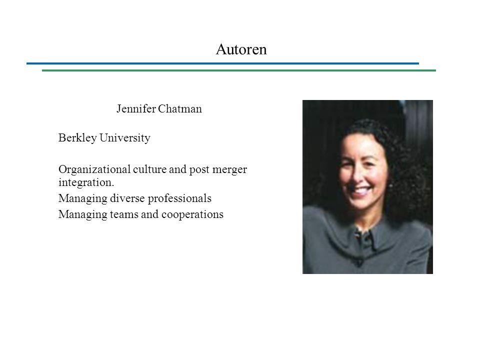Autoren Jennifer Chatman Berkley University Organizational culture and post merger integration. Managing diverse professionals Managing teams and coop