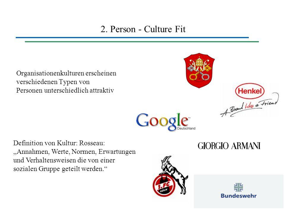 2. Person - Culture Fit Organisationenkulturen erscheinen verschiedenen Typen von Personen unterschiedlich attraktiv Definition von Kultur: Rosseau: A