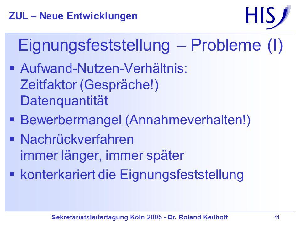 Sekretariatsleitertagung Köln 2005 - Dr. Roland Keilhoff ZUL – Neue Entwicklungen 11 Eignungsfeststellung – Probleme (I) Aufwand-Nutzen-Verhältnis: Ze