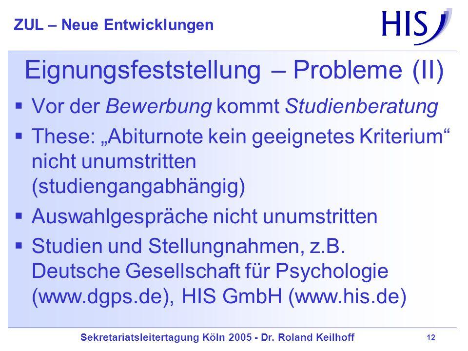 Sekretariatsleitertagung Köln 2005 - Dr. Roland Keilhoff ZUL – Neue Entwicklungen 12 Eignungsfeststellung – Probleme (II) Vor der Bewerbung kommt Stud