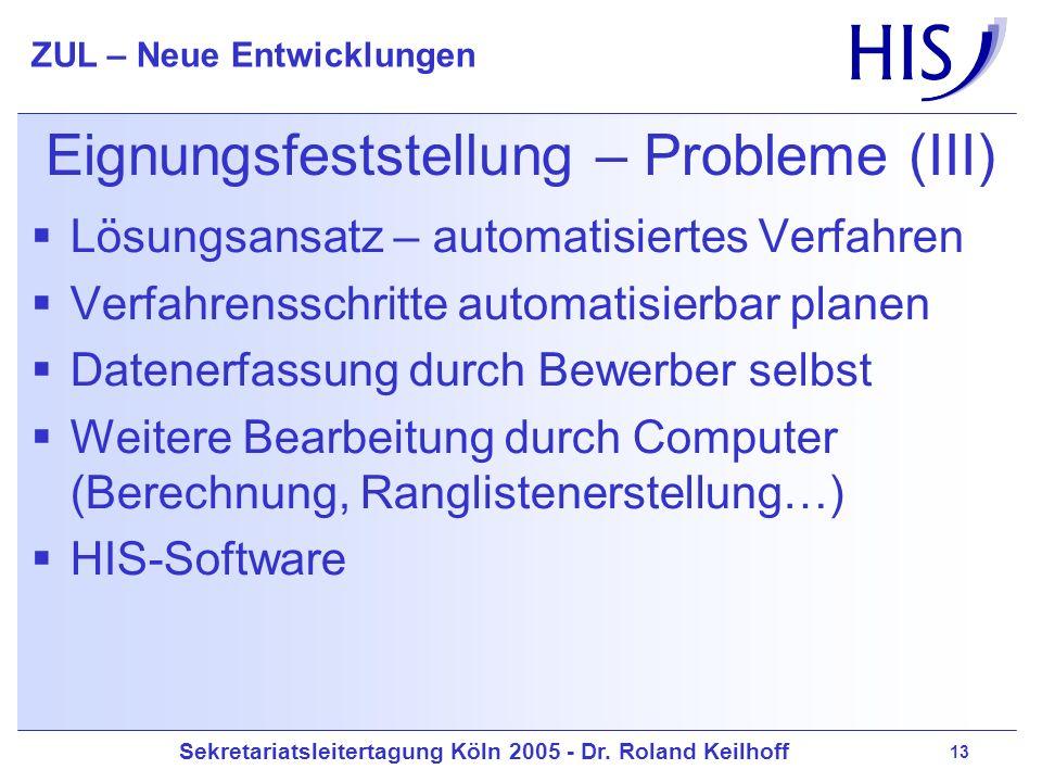 Sekretariatsleitertagung Köln 2005 - Dr. Roland Keilhoff ZUL – Neue Entwicklungen 13 Eignungsfeststellung – Probleme (III) Lösungsansatz – automatisie