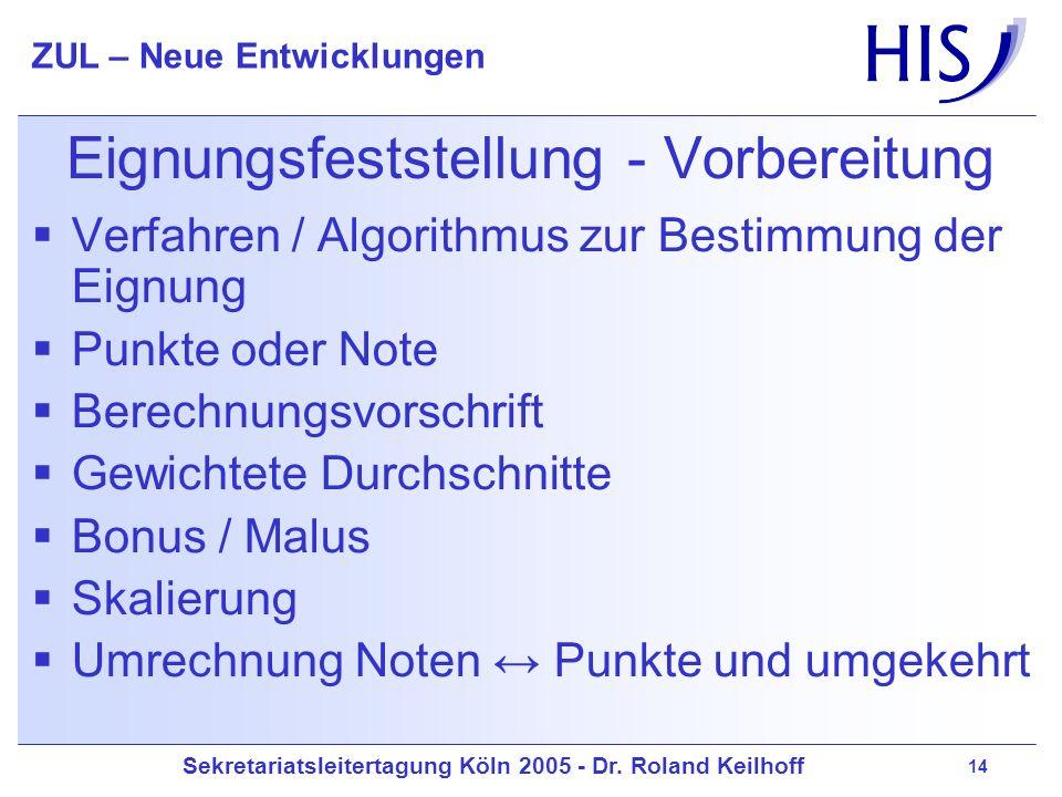 Sekretariatsleitertagung Köln 2005 - Dr. Roland Keilhoff ZUL – Neue Entwicklungen 14 Eignungsfeststellung - Vorbereitung Verfahren / Algorithmus zur B