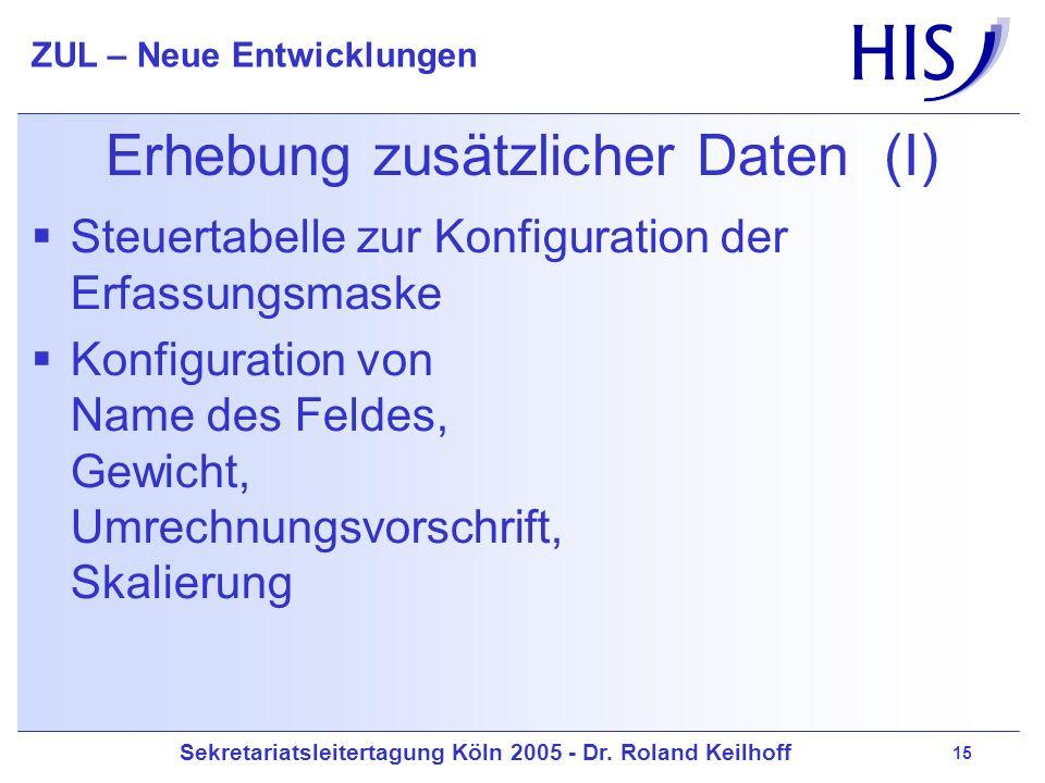 Sekretariatsleitertagung Köln 2005 - Dr. Roland Keilhoff ZUL – Neue Entwicklungen 15 Erhebung zusätzlicher Daten (I) Steuertabelle zur Konfiguration d