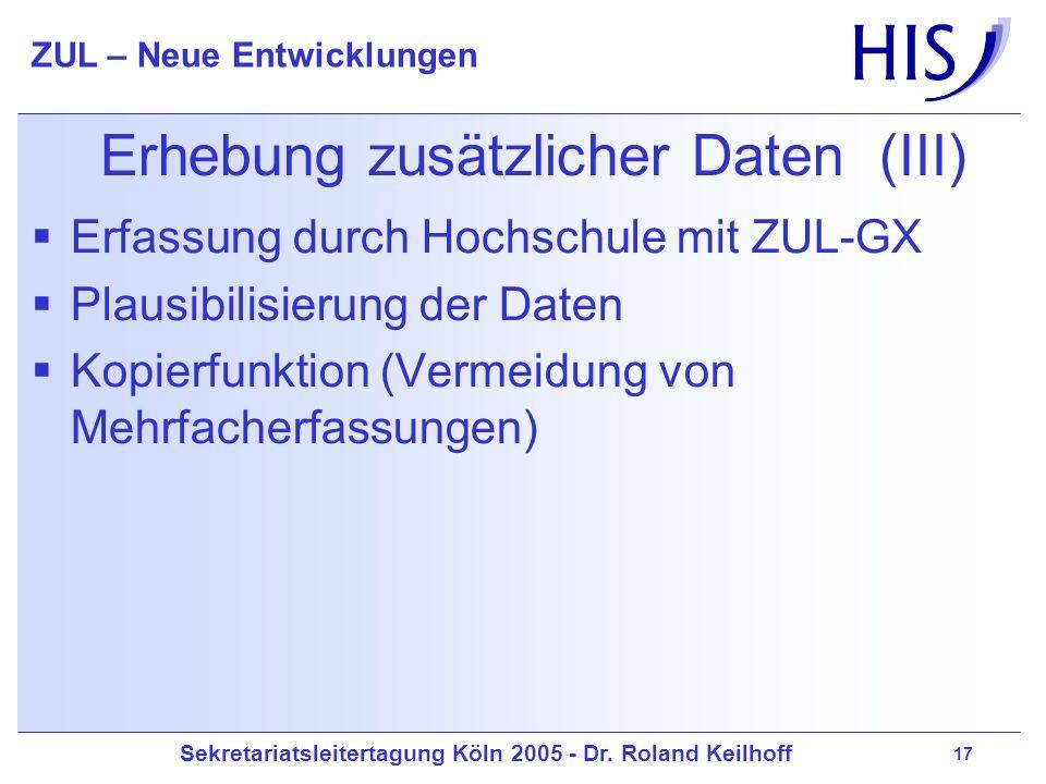 Sekretariatsleitertagung Köln 2005 - Dr. Roland Keilhoff ZUL – Neue Entwicklungen 17 Erhebung zusätzlicher Daten (III) Erfassung durch Hochschule mit