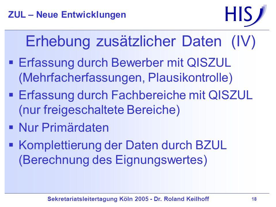 Sekretariatsleitertagung Köln 2005 - Dr. Roland Keilhoff ZUL – Neue Entwicklungen 18 Erhebung zusätzlicher Daten (IV) Erfassung durch Bewerber mit QIS