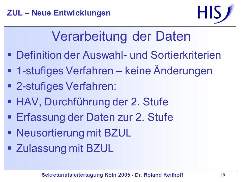 Sekretariatsleitertagung Köln 2005 - Dr. Roland Keilhoff ZUL – Neue Entwicklungen 19 Verarbeitung der Daten Definition der Auswahl- und Sortierkriteri