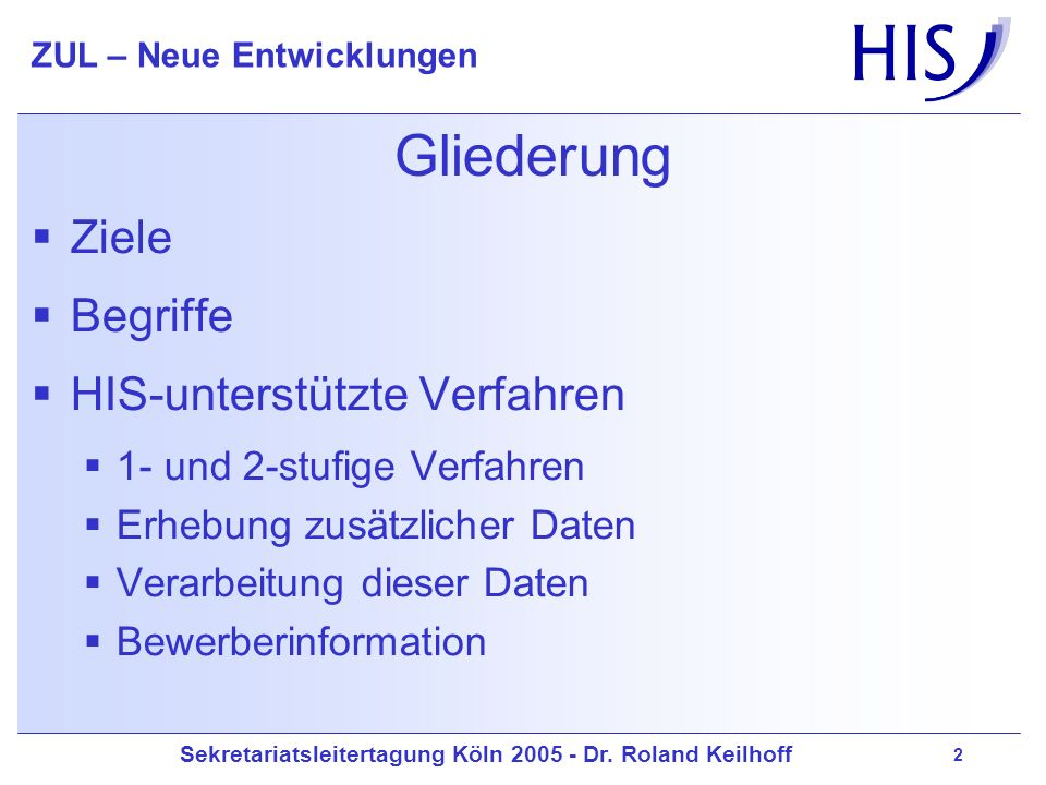 Sekretariatsleitertagung Köln 2005 - Dr. Roland Keilhoff ZUL – Neue Entwicklungen 2 Gliederung Ziele Begriffe HIS-unterstützte Verfahren 1- und 2-stuf
