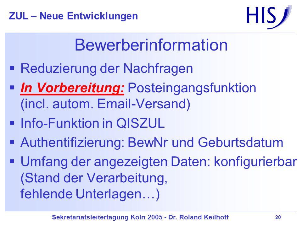 Sekretariatsleitertagung Köln 2005 - Dr. Roland Keilhoff ZUL – Neue Entwicklungen 20 Bewerberinformation Reduzierung der Nachfragen In Vorbereitung: P