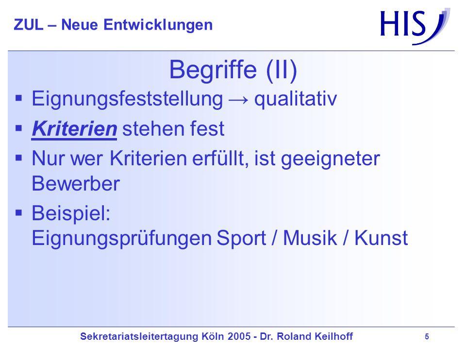 Sekretariatsleitertagung Köln 2005 - Dr. Roland Keilhoff ZUL – Neue Entwicklungen 5 Begriffe (II) Eignungsfeststellung qualitativ Kriterien stehen fes