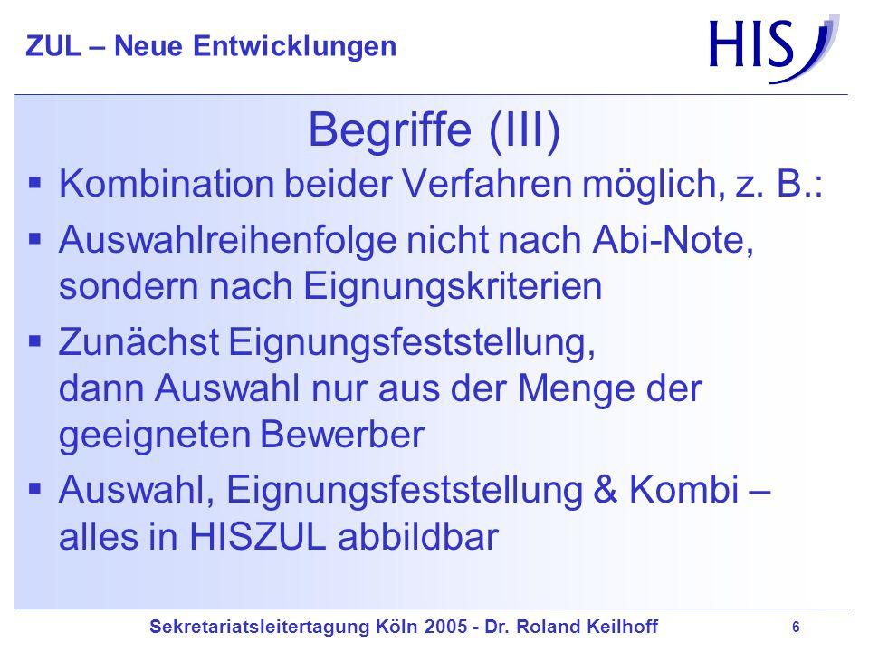 Sekretariatsleitertagung Köln 2005 - Dr. Roland Keilhoff ZUL – Neue Entwicklungen 6 Begriffe (III) Kombination beider Verfahren möglich, z. B.: Auswah