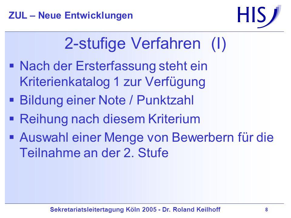 Sekretariatsleitertagung Köln 2005 - Dr. Roland Keilhoff ZUL – Neue Entwicklungen 8 2-stufige Verfahren (I) Nach der Ersterfassung steht ein Kriterien