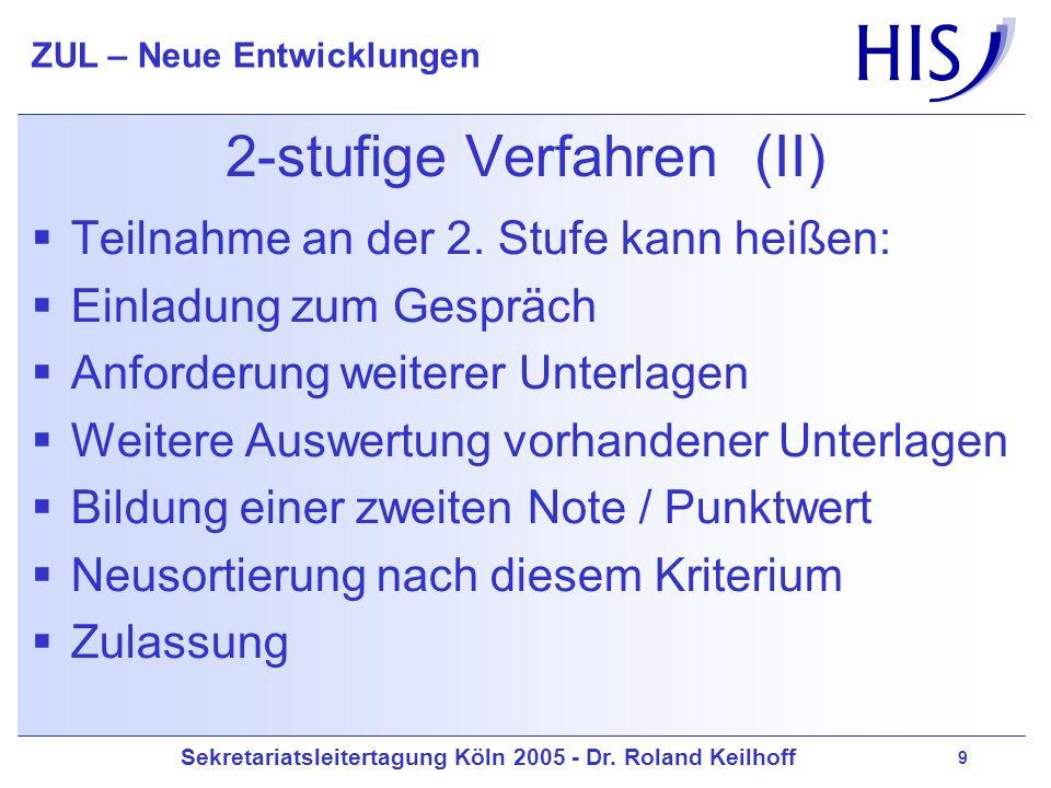 Sekretariatsleitertagung Köln 2005 - Dr. Roland Keilhoff ZUL – Neue Entwicklungen 9 2-stufige Verfahren (II) Teilnahme an der 2. Stufe kann heißen: Ei